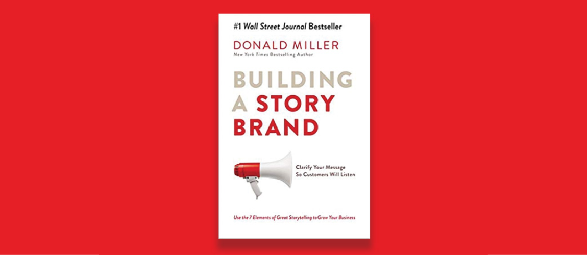 Building a StoryBrand by Donald Miller.