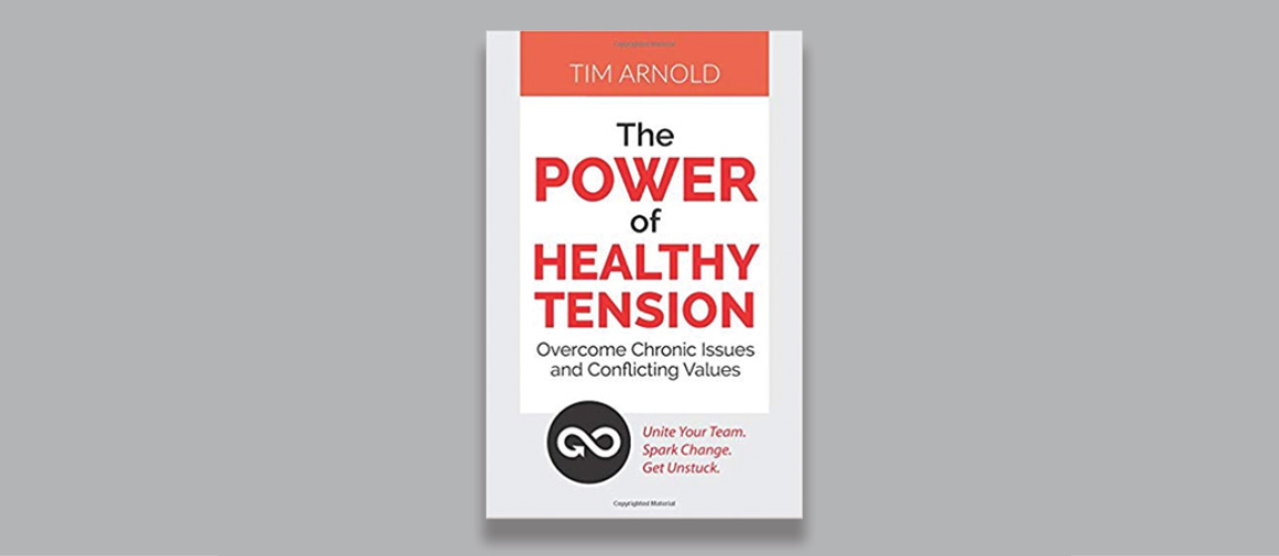 The Power of Healthy Tension by Tim Arnold.